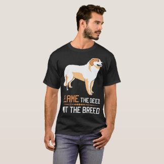 Blame The Deed Not The Breed Pyrenees Tshirt