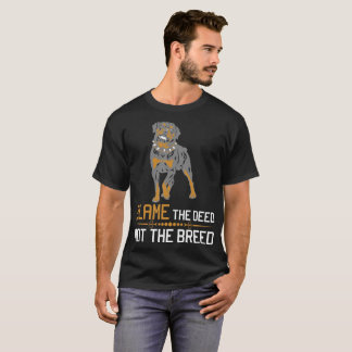 Blame The Deed Not The Breed Rottweiler Tshirt