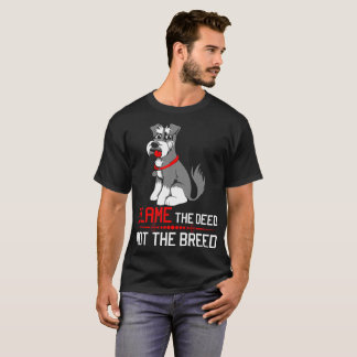 Blame The Deed Not The Breed Schnauzer Tshirt
