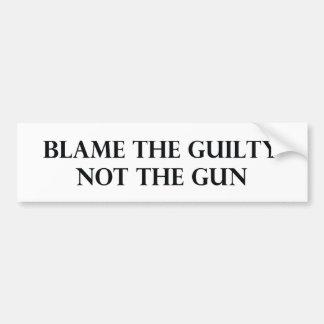 Blame the Guilty Not the Gun Bumper Sticker
