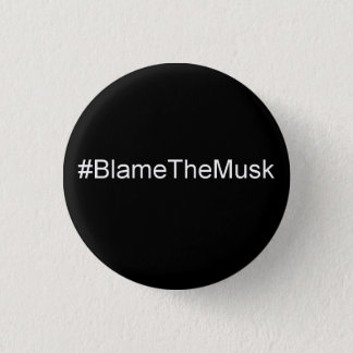 Blame the Musk 1 Inch Round Button