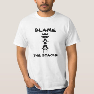 Blame the Stache T-Shirt