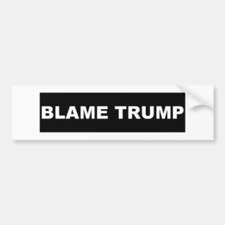 Blame Trump black Bumper Sticker