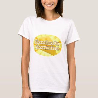 BLESSED ARE THE CHEESEMAKERS CHEESE LOVERS T-Shirt