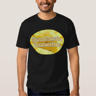 BLESSED ARE THE CHEESEMAKERS CHEESE LOVERS T SHIRT