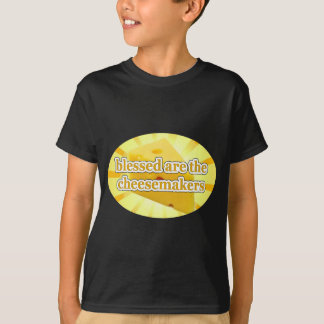 BLESSED ARE THE CHEESEMAKERS CHEESE LOVERS TEE SHIRTS