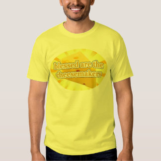 BLESSED ARE THE CHEESEMAKERS CHEESE LOVERS TSHIRT