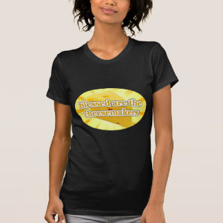 BLESSED ARE THE CHEESEMAKERS CHEESE LOVERS TSHIRTS