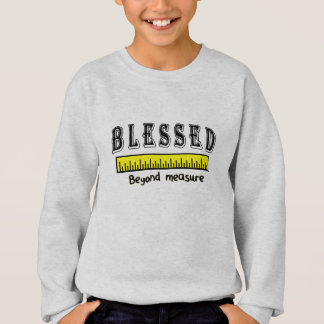 Blessed Beyond Measure Christian Positive Thankful Sweatshirt