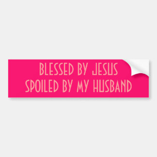 BLESSED BY JESUSSPOILED BY MY HUSBAND BUMPER STICKER