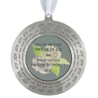 BLESSED & IMPORTANT ENOUGH TO ASK RECEIVE  FLORAL ROUND PEWTER ORNAMENT