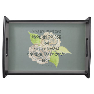 BLESSED & IMPORTANT ENOUGH TO ASK RECEIVE  FLORAL SERVING TRAY
