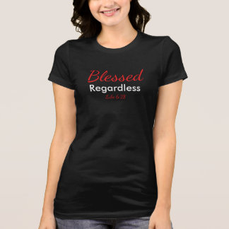 Blessed Regardless womens blk T-Shirt