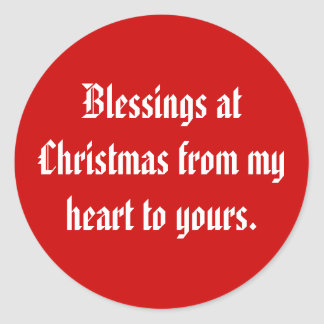 Blessings at Christmas from my heart to yours. Classic Round Sticker