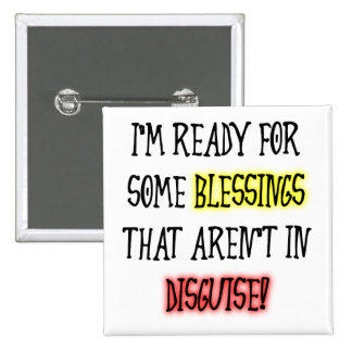 Blessings In Disguise Funny Button Badge Pin
