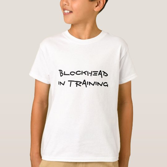 Blockhead in Training T-Shirt