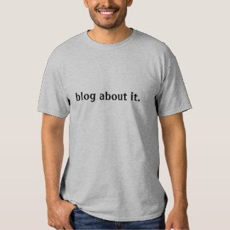 blog about it. tee shirt