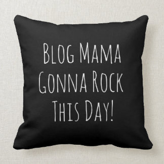 Blog Mama Gonna Rock This Day! Throw Pillow