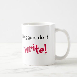 Bloggers do it, write!, coffee mug