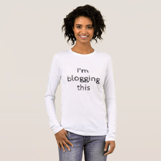 Blogging This Long Sleeve T-Shirt