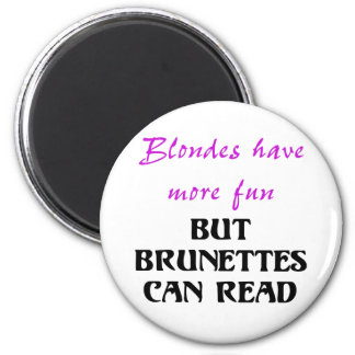 BLONDES HAVE MORE FUN, BUT BRUNETTES CAN READ 2 INCH ROUND MAGNET