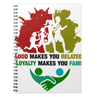 Blood Makes You Related Loyalty Makes You family Spiral Note Book