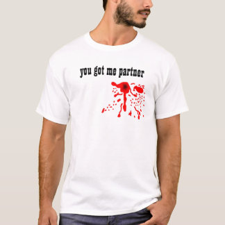 blood splat, you got me partner T-Shirt
