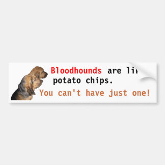 Bloodhounds, are like, potato chips . . . bumper sticker