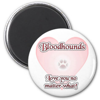 Bloodhounds Love You No Matter What Magnet
