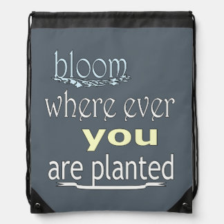 Bloom Where Ever You Are Planted Drawstring Bag