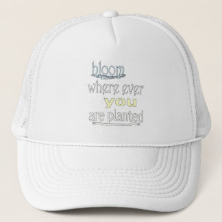 Bloom Where Ever You Are Planted Trucker Hat