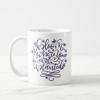 Bloom where you are planted, Hand Lettering Coffee Mug