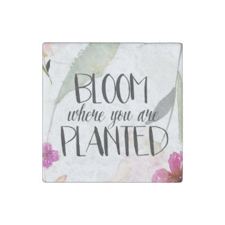 Bloom Where You Are Planted Stone Magnets