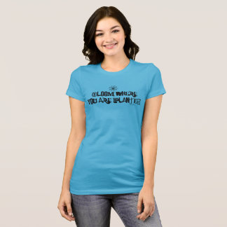 Bloom where you are planted. T-Shirt