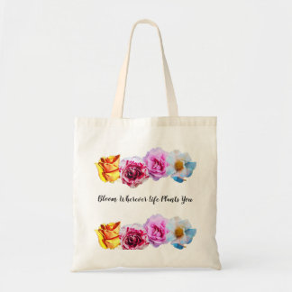 bloom wherever life plants you tote