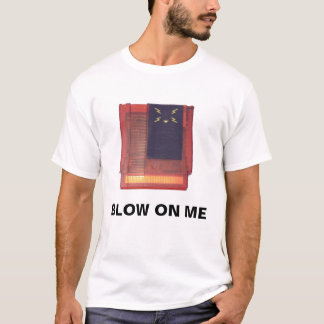 BLOW ON ME T-Shirt