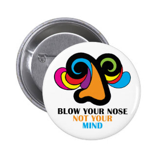 Blow Your Nose Not Your Mind Button