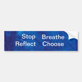 blue1010001, Stop, Breathe, Reflect, Choose Bumper Sticker