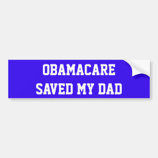 "BLUE BUMPER STICKER W/ ""OBAMACARE SAVED MY DAD"""