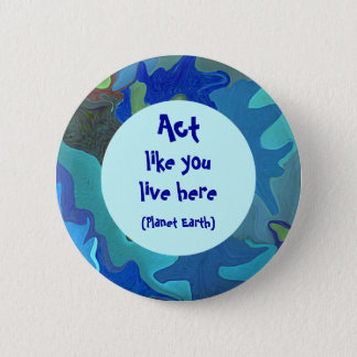 Blue Earth Day Collage Pin. Act like you live here 2 Inch Round Button
