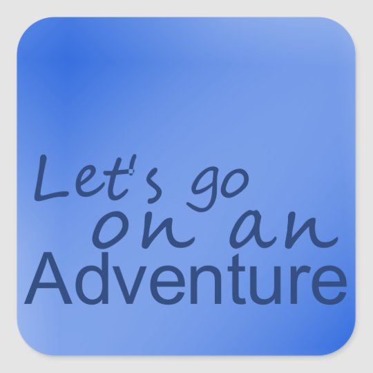 Blue 'lets go on an adventure' square sticker