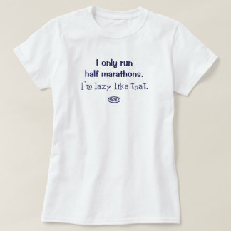 Blue text: I only run halfs. I'm lazy like that. T-Shirt