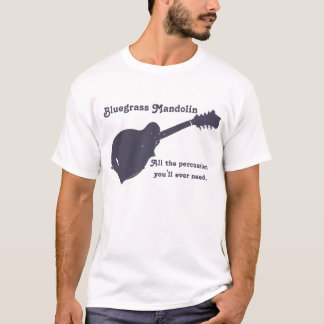 Bluegrass Mandolin - All the Percussion You Need T-Shirt