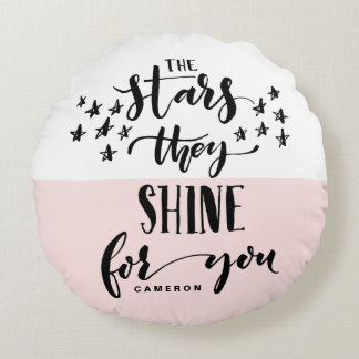 Blush The Stars They Shine For You   Hand Lettered Round Pillow