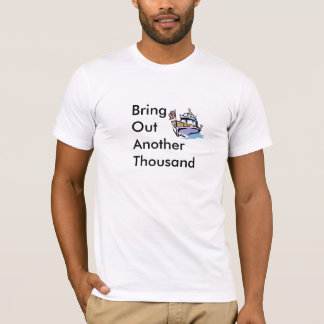 Boat= Bring Out Another Thousand T-Shirt