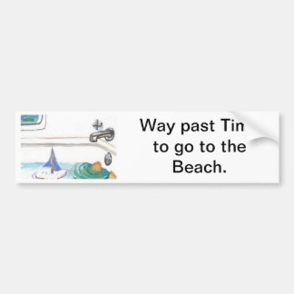 Boats in the Bathtub Past Time to go to the Beach Bumper Sticker