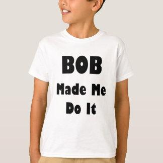 BOB Made Me Do It T-Shirt