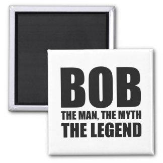 Bob The Man The Myth The Legend Magnet