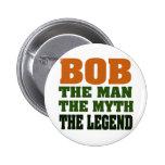 Bob - the Man, the Myth, the Legend Pins