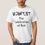 """Bobfest The Celebration of Bob"" t-shirt"